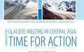"Publication ""Glaciers Melting in Central Asia: Time for Action"""